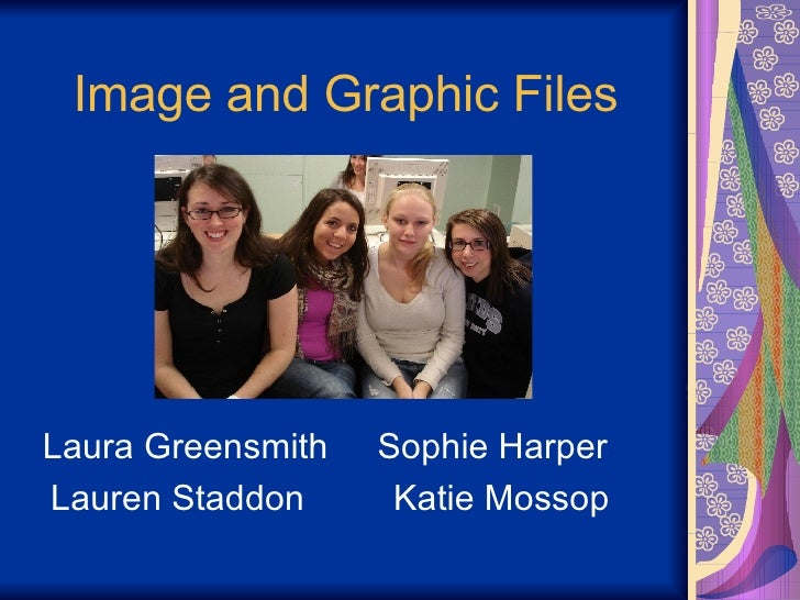 Image and Graphic Files   Laura Greensmith  Sophie Harper  Lauren Staddon  Katie Mossop