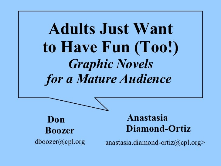 Adults Just Want to Have Fun (Too!) Graphic Novels for a Mature Audience   Don  Boozer [email_address] Anastasia  Diamond-...