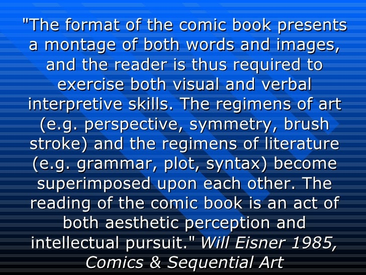 """The format of the comic book presents a montage of both words and images, and the reader is thus required to exercis..."