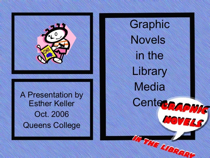 Graphic Novels  in the Library Media Center A Presentation by Esther Keller Oct. 2006 Queens College