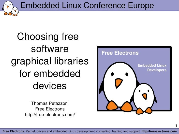 Embedded Linux Conference Europe <ul><ul><li>Choosing free software graphical libraries for embedded devices </li></ul></u...