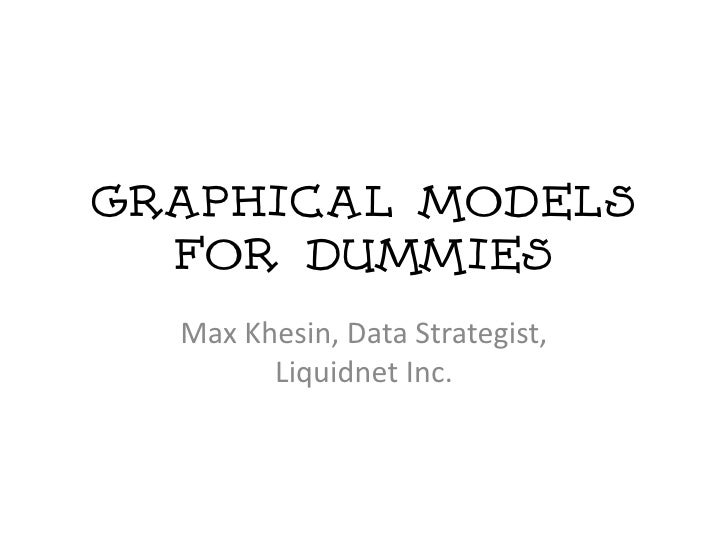 Graphical Models   for dummies   Max Khesin, Data Strategist,         Liquidnet Inc.