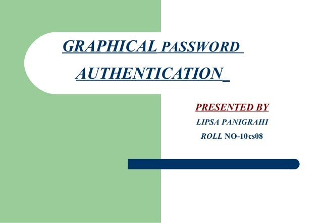 GRAPHICAL PASSWORD AUTHENTICATION PRESENTED BY LIPSA PANIGRAHI ROLL NO-10cs08