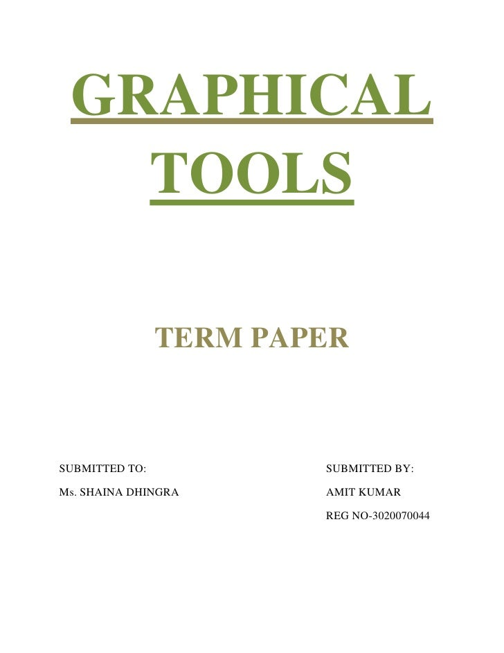 GRAPHICAL    TOOLS                  TERM PAPER    SUBMITTED TO:           SUBMITTED BY:  Ms. SHAINA DHINGRA      AMIT KUMA...