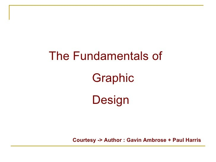 The Fundamentals of Graphic  Design Courtesy -> Author : Gavin Ambrose + Paul Harris