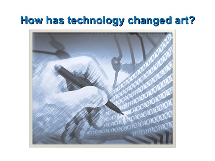 How has technology changed art?