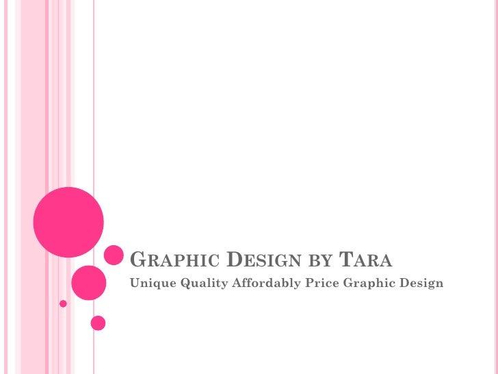 GRAPHIC DESIGN BY TARA Unique Quality Affordably Price Graphic Design