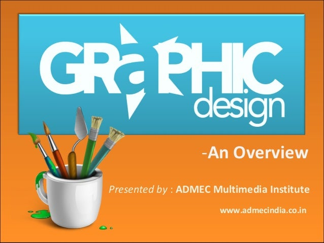 -An Overview Presented by : ADMEC Multimedia Institute www.admecindia.co.in