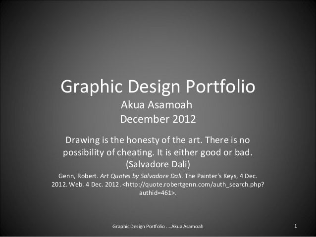 Graphic Design Portfolio Akua Asamoah December 2012 1 Drawing is the honesty of the art. There is no possibility of cheati...