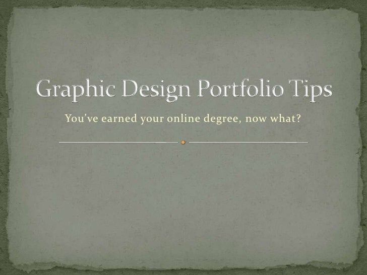 Graphic Design Portfolio Tips<br />You've earned your online degree, now what?<br />