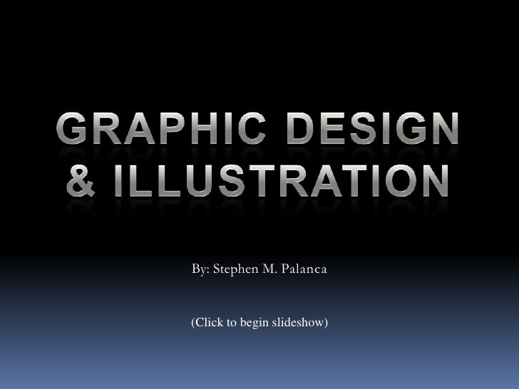 Graphic Design& Illustration<br />By: Stephen M. Palanca<br />(Click to begin slideshow)<br />