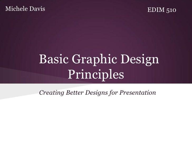 Michele Davis                                   EDIM 510          Basic Graphic Design               Principles           ...
