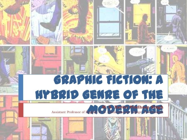 Graphic Fiction: AHybrid Genre of the        Modern Age               M. S. Xavier Pradheep Singh  Assistant Professor of ...