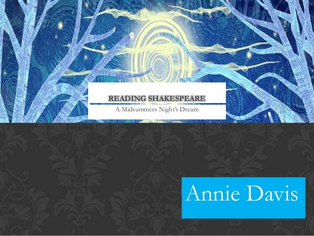 "READING SHAKESPEARE A Midsummers Night""s Dream                      Annie Davis"