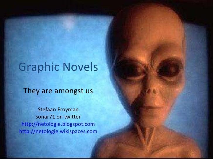 Graphic Novels They are amongst us Stefaan Froyman sonar71 on twitter http://netologie.blogspot.com http://netologie.wikis...