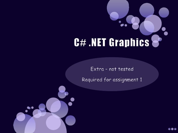 C# .NET Graphics <br />Extra – not tested<br />Required for assignment 1<br />