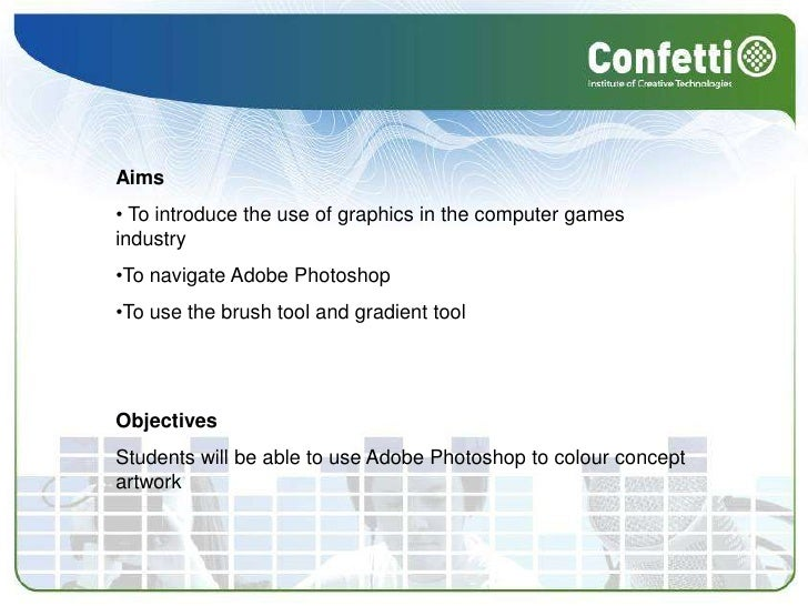 Aims<br /><ul><li> To introduce the use of graphics in the computer games industry