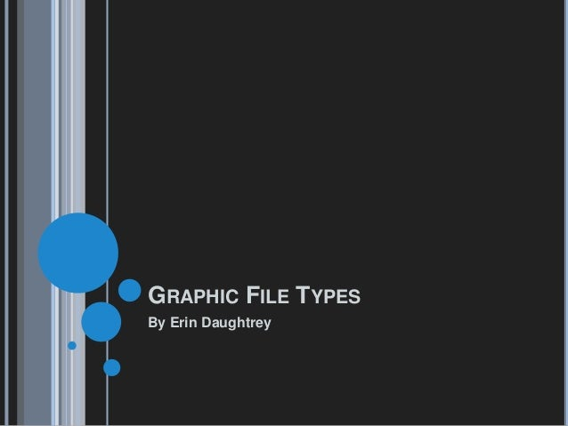 GRAPHIC FILE TYPESBy Erin Daughtrey