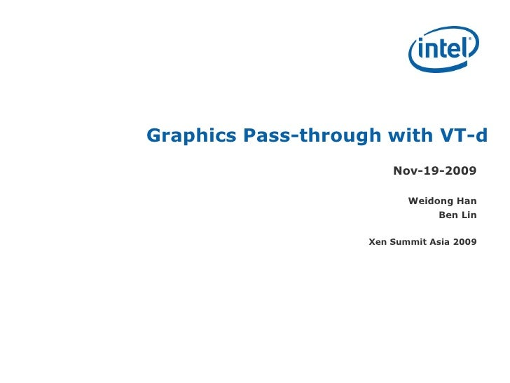 Graphics Pass-through with VT-d                         Nov-19-2009                             Weidong Han               ...