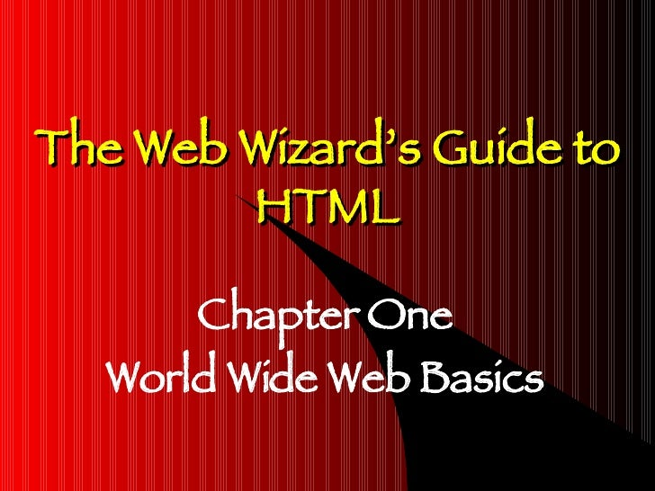 The Web Wizard's Guide to HTML Chapter One World Wide Web Basics