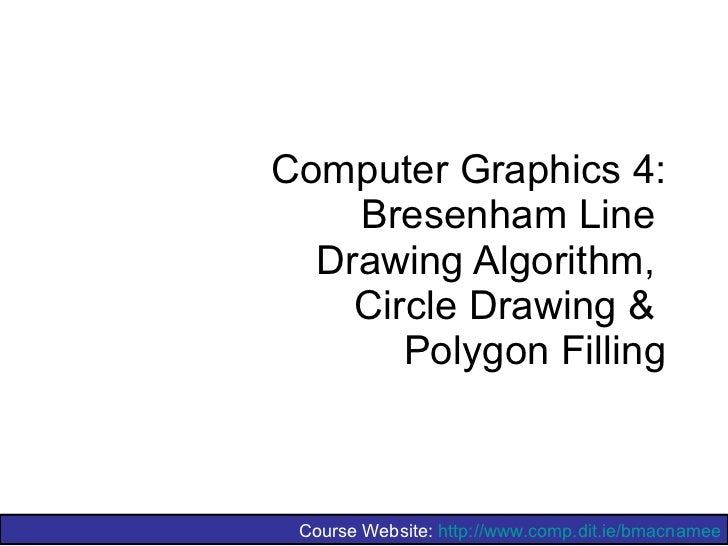 Implementation Of Line Drawing Algorithm In Computer Graphics : Graphics bresenham circlesandpolygons