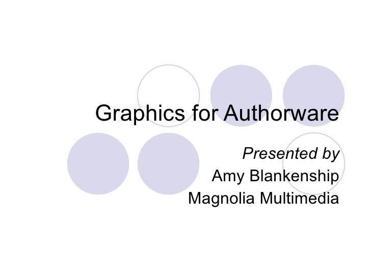 Graphics for Authorware Presented by Amy Blankenship Magnolia Multimedia