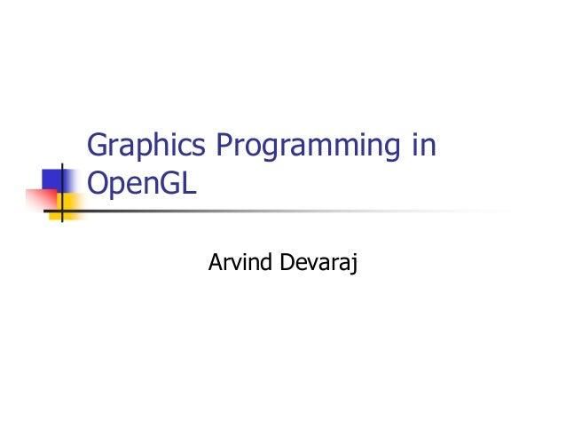Graphics Programming in OpenGL Arvind Devaraj