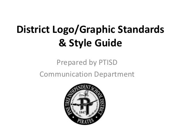 District Logo/Graphic Standards          & Style Guide       Prepared by PTISD    Communication Department
