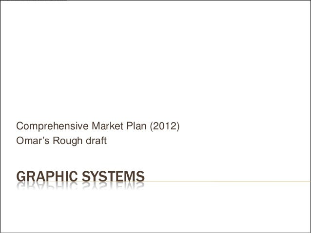 Comprehensive Market Plan (2012)Omar's Rough draftGRAPHIC SYSTEMS