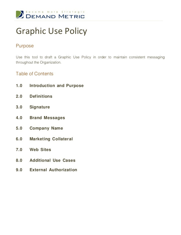 Graphic Use PolicyPurposeUse this tool to draft a Graphic Use Policy in order to maintain consistent messagingthroughout t...