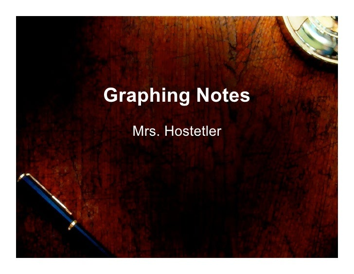Graphing Notes   Mrs. Hostetler