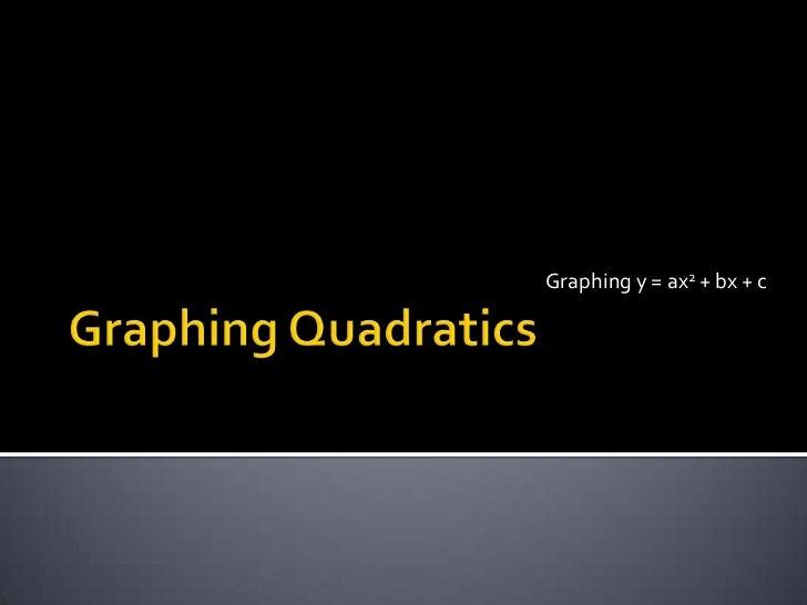 Graphing Quadratics<br />                Graphing y = ax2 + bx + c<br />