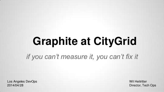 Graphite at CityGrid - LA DevOps April 2014