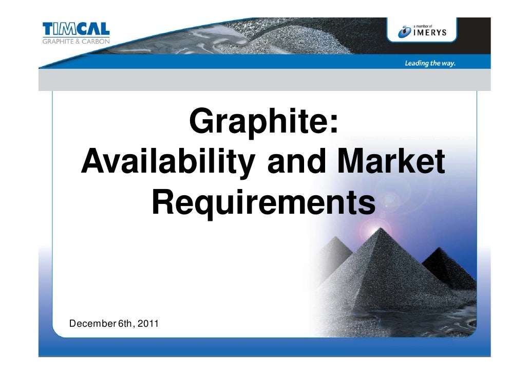 Graphite:  Availability and Market      RequirementsDecember 6th, 2011