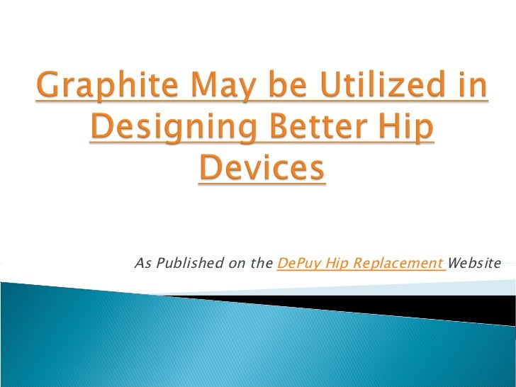 Graphite May be Utilized in Designing Better Hip Devices hip devices