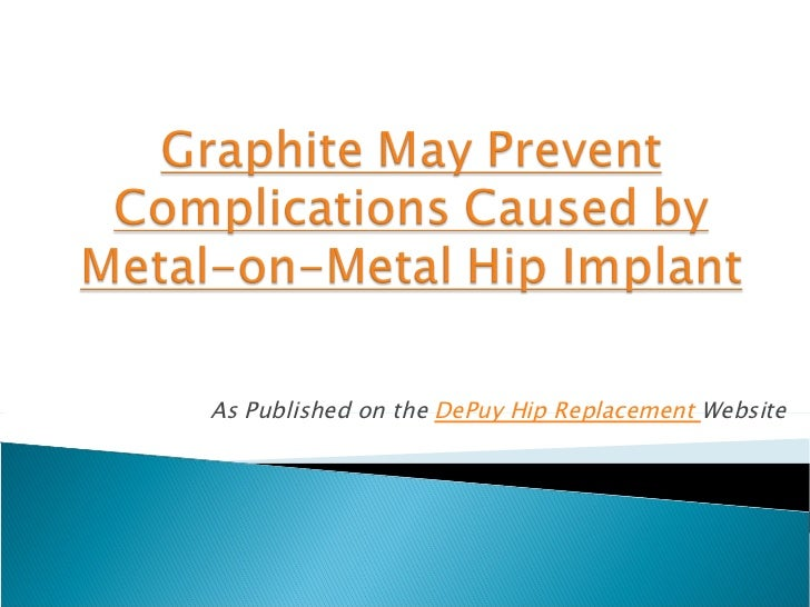 Graphite May Prevent Complications Caused by Metal-on-Metal Hip Implant