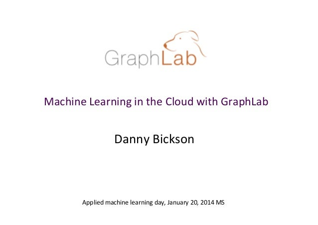 Machine  Learning  in  the  Cloud  with  GraphLab    Danny  Bickson    Applied  machine  learning  ...