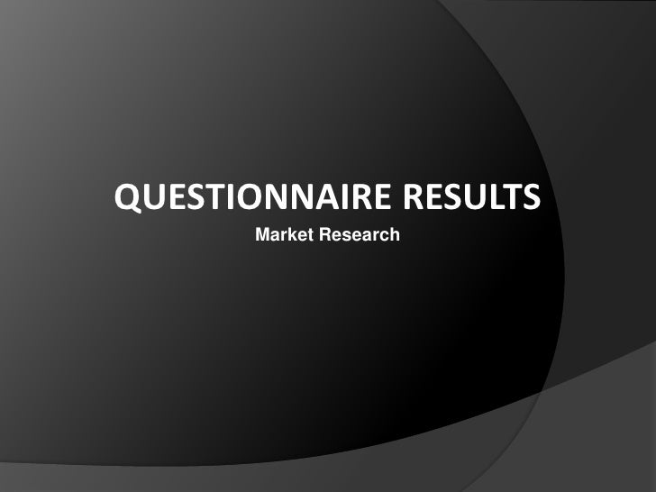 QUESTIONNAIRE RESULTS<br />Market Research<br />