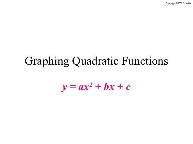 Graphing Quadratic Functions       y = ax2 + bx + c