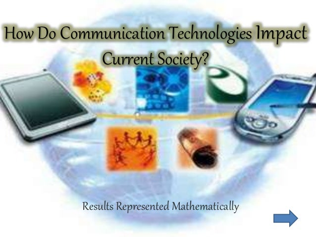How Do Communication Technologies Impact Current Society? Results Represented Mathematically