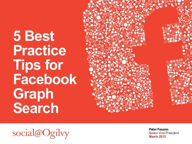 5 BestPracticeTips forFacebookGraphSearch           Peter Fasano           Senior Vice President           March 2013