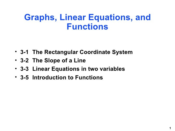 Graphs, Linear Equations, and               Functions•   3-1   The Rectangular Coordinate System•   3-2   The Slope of a L...