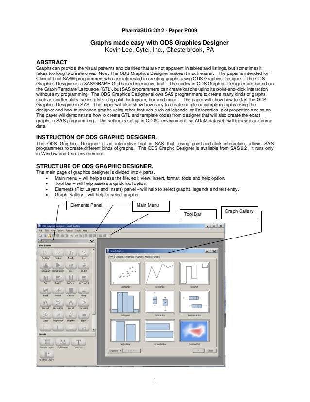 PharmaSUG 2012 - Paper PO09  Graphs made easy with ODS Graphics Designer Kevin Lee, Cytel, Inc., Chesterbrook, PA ABSTRACT...