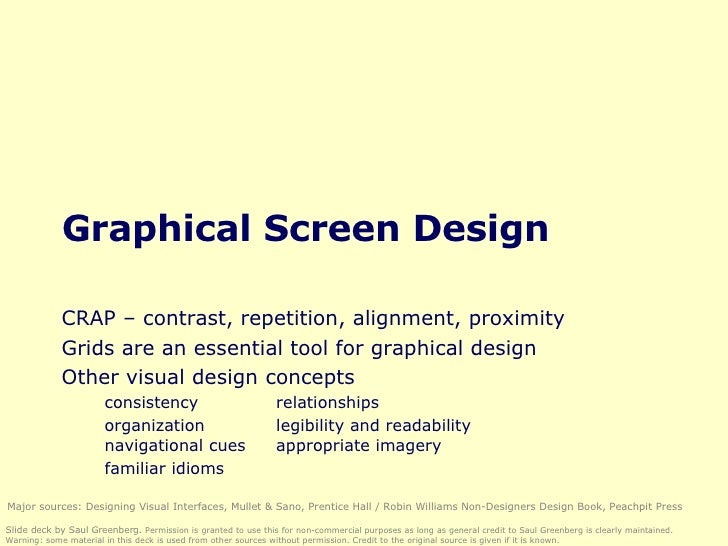 Graphical Screen Design CRAP – contrast, repetition, alignment, proximity Grids are an essential tool for graphical design...
