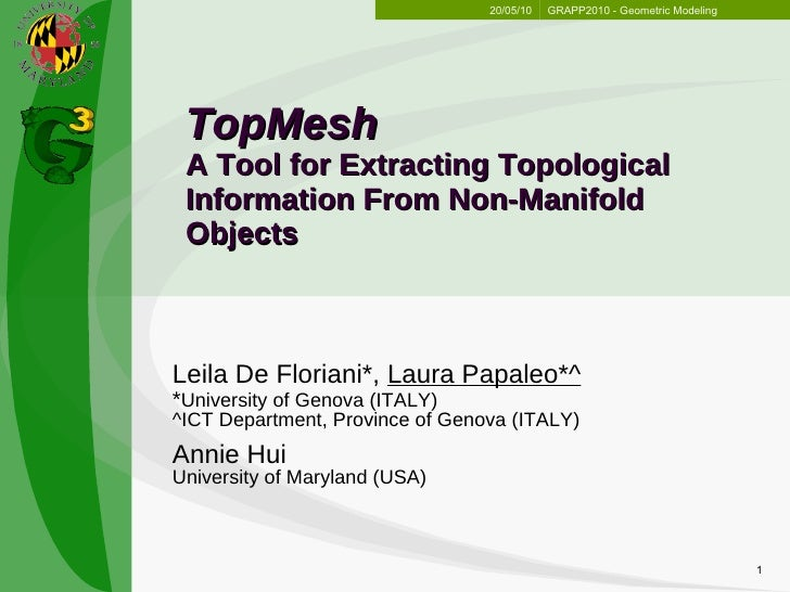 TopMesh A Tool for Extracting Topological  Information From Non-Manifold Objects Leila De Floriani*,  Laura Papaleo*^ * Un...