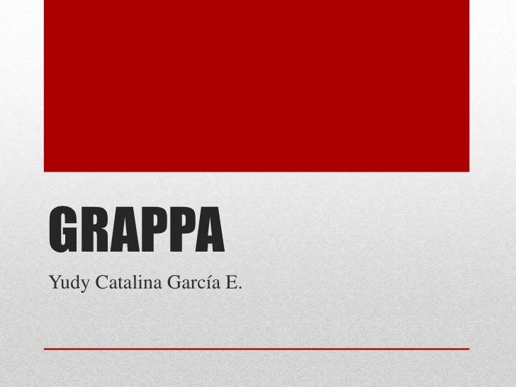 GRAPPA <br />Yudy Catalina García E.<br />