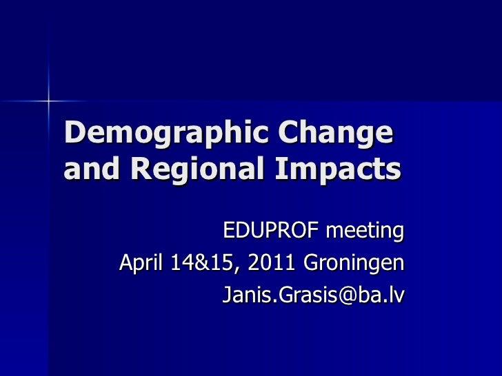 Demographic Change and Regional Impacts EDUPROF meeting April 14&15, 2011 Groningen [email_address]