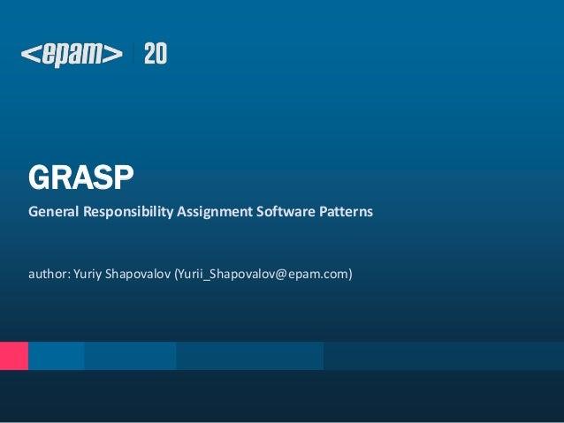 GRASP General Responsibility Assignment Software Patterns  author: Yuriy Shapovalov (Yurii_Shapovalov@epam.com)