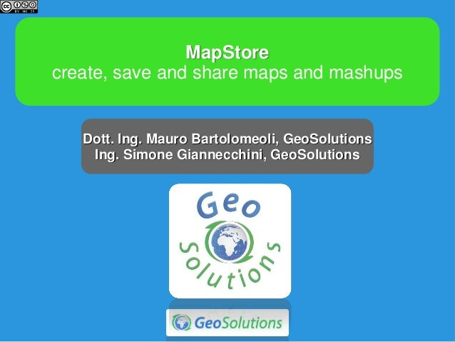 MapStore Create, save and share maps and mashups @ GRASS-GFOSS 2013