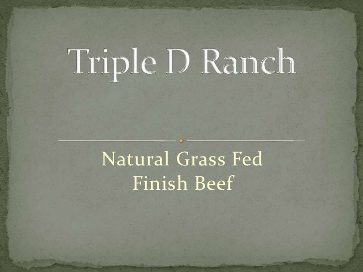 Triple D Ranch<br />Natural Grass Fed Finish Beef<br />